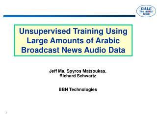 Unsupervised Training Using Large Amounts of Arabic Broadcast News Audio Data