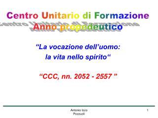 """""""La vocazione dell'uomo:  la vita nello spirito""""  """"CCC, nn. 2052 - 2557 """""""