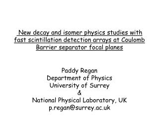 Paddy Regan Department of Physics University of Surrey & National Physical Laboratory, UK