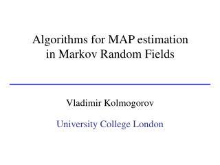 Algorithms for MAP estimation in Markov Random Fields