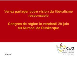 Venez partager votre vision du libéralisme responsable  Congrès de région le vendredi 29 juin