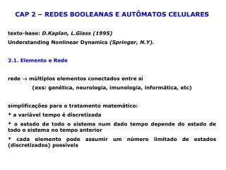 CAP 2 – REDES BOOLEANAS E AUTÔMATOS CELULARES texto-base:  D.Kaplan, L.Glass (1995)