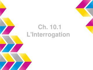 Ch. 10.1 L'Interrogation