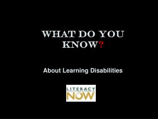 What do you know ? About Learning Disabilities