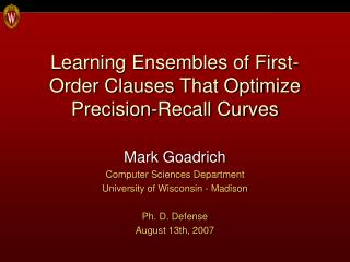 Learning Ensembles of First-Order Clauses That Optimize Precision-Recall Curves