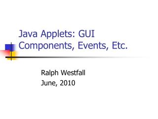 Java Applets: GUI Components, Events, Etc.