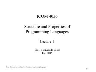 ICOM 4036 Structure and Properties of  Programming Languages Lecture 1 Prof. Bienvenido Velez