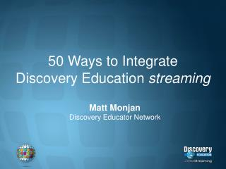 50 Ways to Integrate Discovery Education  streaming