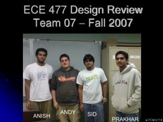 ECE 477 Design Review Team 07    Fall 2007