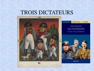 TROIS DICTATEURS