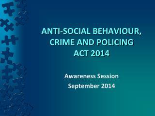 ANTI-SOCIAL BEHAVIOUR, CRIME AND POLICING ACT 2014