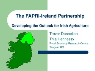 The FAPRI-Ireland Partnership Developing the Outlook for Irish Agriculture