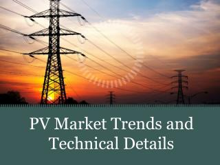 PV Market Trends and Technical Details