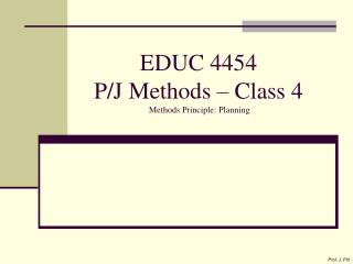 EDUC 4454  P/J Methods – Class 4  Methods Principle: Planning