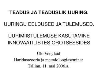 Ülo Vooglaid Haridusteooria ja metodoloogiaseminar Tallinn, 11. mai 2006.a.