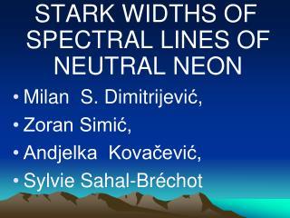 STARK WIDTHS OF SPECTRAL LINES OF NEUTRAL NEON Milan  S. Dimitrijevi ć ,  Zoran Simić,