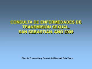 CONSULTA DE ENFERMEDADES DE TRANSMISIÓN SEXUAL. SAN SEBASTIÁN. AÑO 2005