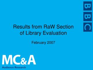 Results from RaW Section of Library Evaluation February 2007