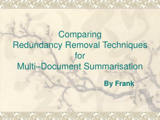 Comparing  Redundancy Removal Techniques for  Multi–Document Summarisation