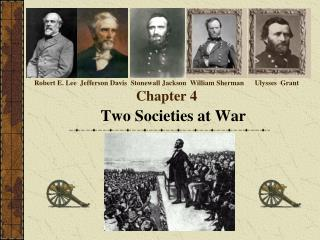 Robert E. Lee  Jefferson Davis  Stonewall Jackson  William Sherman      Ulysses  Grant Chapter 4
