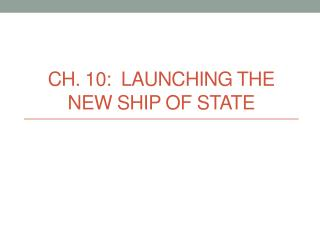 Ch. 10:  Launching the New Ship of State