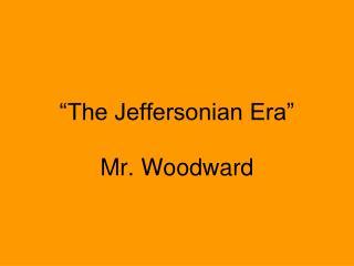 """""""The Jeffersonian Era"""""""