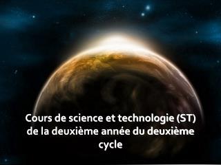 Cours de science et technologie (ST) de la deuxième année du deuxième cycle