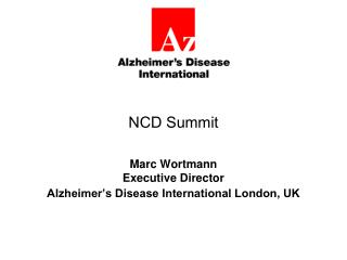 NCD Summit Marc Wortmann Executive Director Alzheimer's Disease International London, UK