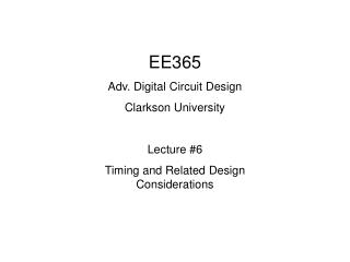 EE365 Adv. Digital Circuit Design Clarkson University  Lecture 6 Timing and Related Design Considerations