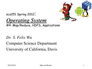 ecs251 Spring 2012 : Operating System #4:  Map/Reduce, HDFS, Applications