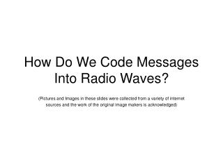 How Do We Code Messages Into Radio Waves?
