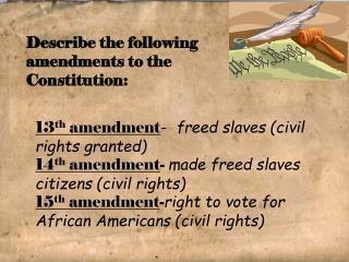13 th amendment -   freed slaves (civil rights granted)