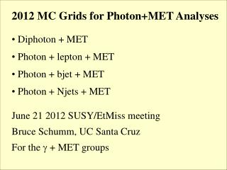 2012 MC Grids for Photon+MET Analyses  Diphoton + MET  Photon + lepton + MET  Photon + bjet + MET