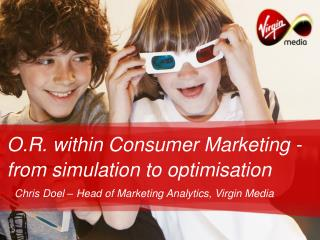 O.R. within Consumer Marketing - from simulation to optimisation