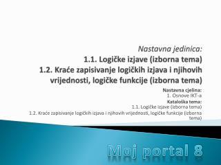 Nastavna cjelina: 1. Osnove IKT-a Kataloška tema: 1.1. Logičke izjave (izborna tema)