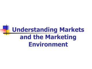 Understanding Markets and the Marketing Environment