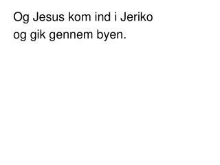 Og Jesus kom ind i Jeriko  og gik gennem byen.