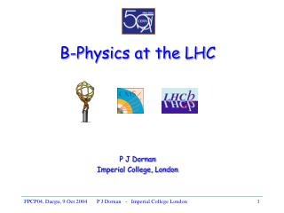 B-Physics at the LHC P J Dornan Imperial College, London