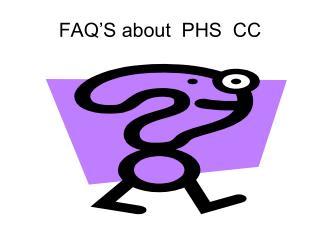 FAQ'S about  PHS  CC