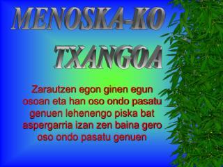 MENOSKA-KO        TXANGOA