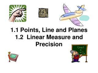 1.1	Points, Line and Planes 1.2  Linear Measure and Precision