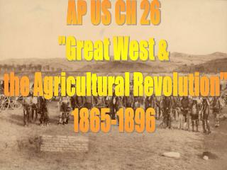 "AP US CH 26 ""Great West &  the Agricultural Revolution"" 1865-1896"