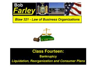 Class Fourteen: Bankruptcy Liquidation, Reorganization and Consumer Plans
