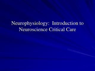 Neurophysiology:  Introduction to Neuroscience Critical Care