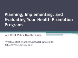 Planning, Implementing, and Evaluating Your Health Promotion Programs