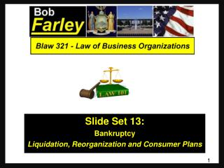 Slide Set 13 : Bankruptcy Liquidation, Reorganization and Consumer Plans