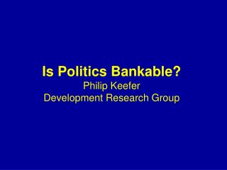 Is Politics Bankable  Philip Keefer Development Research Group