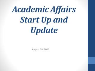 Academic Affairs Start Up and Update