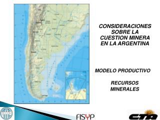 CONSIDERACIONES SOBRE LA CUESTION MINERA EN LA ARGENTINA MODELO PRODUCTIVO    RECURSOS