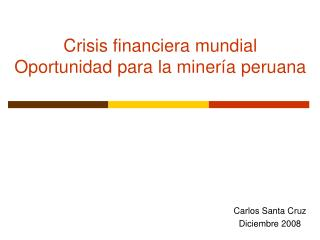 Crisis financiera mundial Oportunidad para la minería peruana